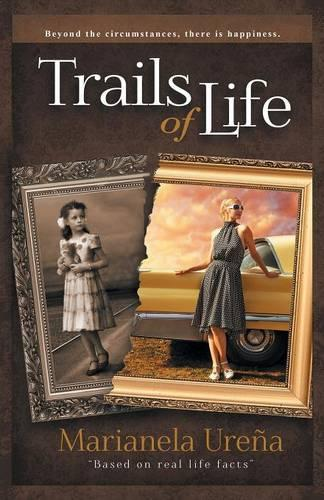 Trails of Life: Beyond the Circumstances, There Is Happiness (Paperback)