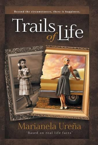 Trails of Life: Beyond the Circumstances, There Is Happiness (Hardback)