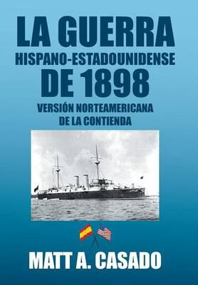 La Guerra Hispano-Estadounidense de 1898.: Version Norteamericana de la Contienda (Hardback)