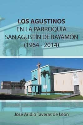 Los Agustinos En La Parroquia San Agustin de Bayamon 1964 - 2014: (1919 - 1969) (Paperback)