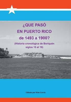 Que Paso En Puerto Rico de 1493 a 1900?: (Historia Cronologica de Boriquen) (Hardback)