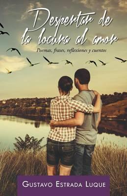 Despertar de la Locura Al Amor: Poemas, Frases, Reflexiones y Cuentos (Paperback)