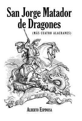 San Jorge Matador de Dragones: (Mas Cuatro Alacranes) (Hardback)