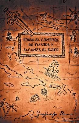Toma El Control de Tu Vida y Alcanza El Exito (Paperback)