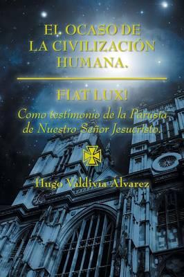 El Ocaso de la Civilizaci�n Humana.: Fiat Lux! (Paperback)