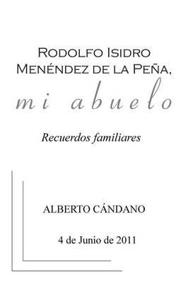 Rodolfo Isidro Men�ndez de la Pe�a, Mi Abuelo: Recuerdos Familiares (Paperback)