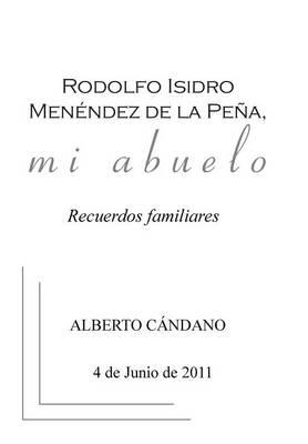Rodolfo Isidro Men�ndez de la Pe�a, Mi Abuelo: Recuerdos Familiares (Hardback)