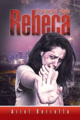 Rebeca: Una Juventud Robada (Paperback)