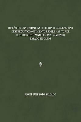 Dise�o de Una Unidad Instruccional Para Ense�ar Destrezas y Conocimientos Sobre H�bitos de Estudios Utilizando El Razonamiento Basado En Casos (Paperback)