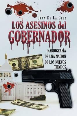 Los Asesinos del Gobernador: Radiograf�a de Una Naci�n de Los Nuevos Tiempos (Paperback)