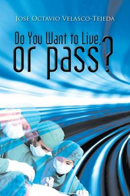 Do You Want to Live, or Pass? (Paperback)