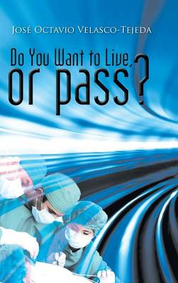 Do You Want to Live, or Pass? (Hardback)