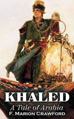 Khaled, a Tale of Arabia by F. Marion Crawford, Fiction, Fantasy, Classics, Horror (Hardback)