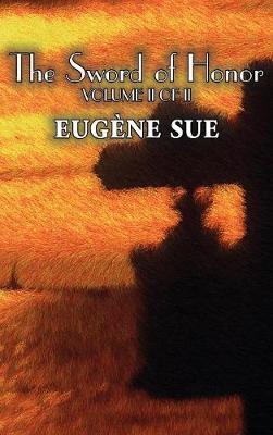 The Sword of Honor, Volume II of II by Eugene Sue, Fiction, Fantasy, Horror, Fairy Tales, Folk Tales, Legends & Mythology (Hardback)
