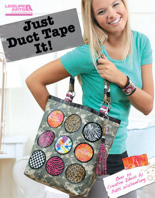 Just Duct Tape It!: Over 25 Creative Ideas by Patti Wallenfang (Paperback)