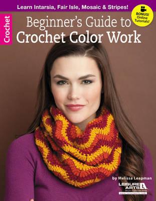 Beginner's Guide to Crochet Color Work - Leisure Arts Crochet (Paperback)