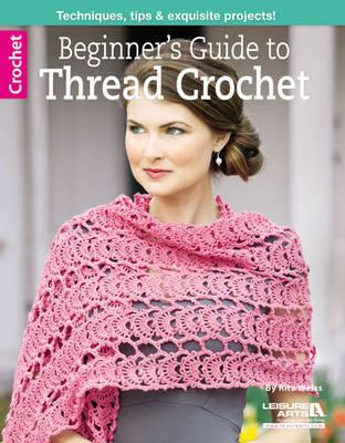 Beginner's Guide to Thread Crochet - Leisure Arts Crochet (Paperback)