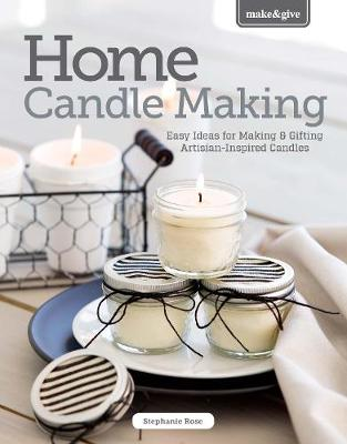 Home Candle Making: Easy Ideas for Making & Gifting Artisan-Inspired Candles - Make & Give (Paperback)