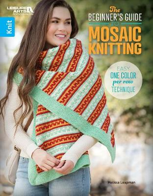 The Beginner's Guide to Mosaic Knitting: Easy One Color Per Row Technique (Paperback)