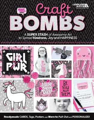 Craft Bombs: A Super Stash of Awesome Art to Spread Kindness, Joy and Happiness (Paperback)