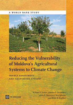 Reducing the vulnerability of Moldova's agricultural systems to climate change: impact assessment and adaptation options - World Bank studies (Paperback)