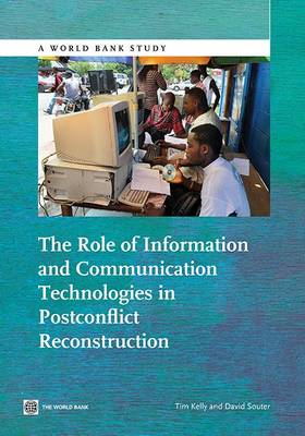 The Role of Information and Communication Technologies in Postconflict Reconstruction - World Bank Studies (Paperback)