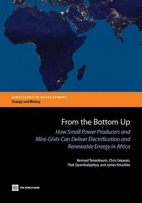 From the bottom up: how small power producers and mini-grids can deliver electrification and renewable energy in Africa - Directions in development (Paperback)