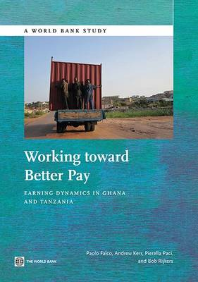 Working toward Better Pay: Earnings Dynamics in Ghana and Tanzania - World Bank Studies (Paperback)
