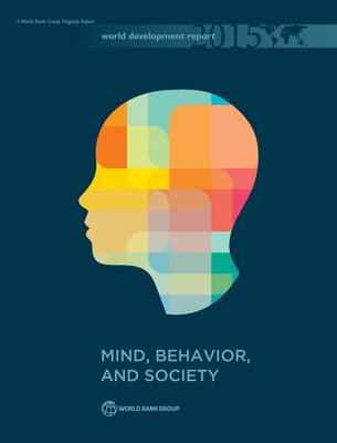 World Development Report 2015: Mind, Behavior, and Society - World Development Report (Hardback)