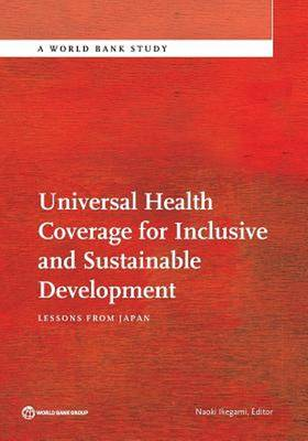 Universal health coverage for inclusive and sustainable development: lessons from Japan - World Bank studies (Paperback)