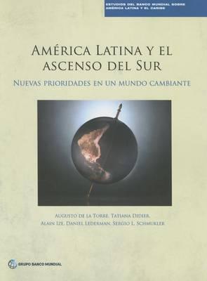 America Latina y el ascenso del Sur: Nuevas prioridades en un mundo cambiante (Paperback)