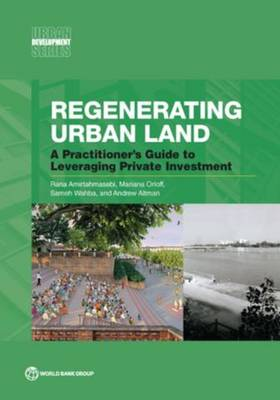 Regenerating urban land: a practitioner's guide to leveraging private investment - Urban development series (Paperback)