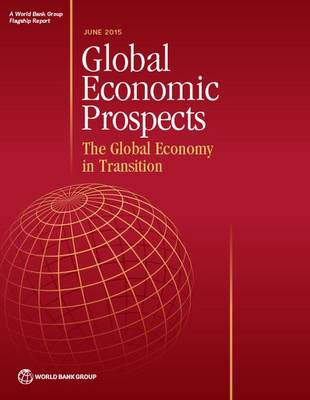 Global economic prospects, June 2015: the global economy in transition (Paperback)