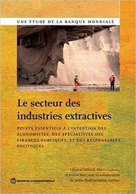 Le Secteur des Industries Extractives: Points essentiels a l'intention des economistes, des specialistes des finances publiques et des responsables politiques - World Bank Studies (Paperback)