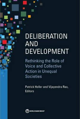 Deliberation and development: rethinking the role of voice and collective action in unequal societies (Paperback)