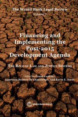 The World Bank Legal Review Volume 7 Financing and Implementing the Post-2015 Development Agenda: The Role of Law and Justice Systems - Law, Justice, and Development Series (Paperback)
