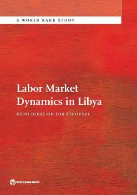 Labor Market Dynamics in Libya: Reintegration for Recovery - World Bank Studies (Paperback)