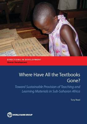 Where Have All the Textbooks Gone?: Toward Sustainable Provision of Teaching and Learning Materials in Sub-Saharan Africa - Directions in Development - Human Development (Paperback)