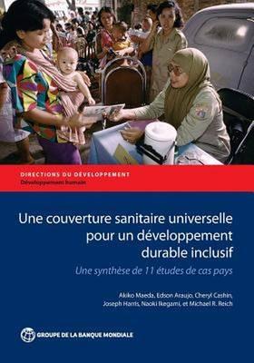Une Couverture Sanitaire Universelle pour un Developpement Durable Inclusif: Une Synthese de 11 Etudes de cas Pays - Directions in Development - Human Development (Paperback)