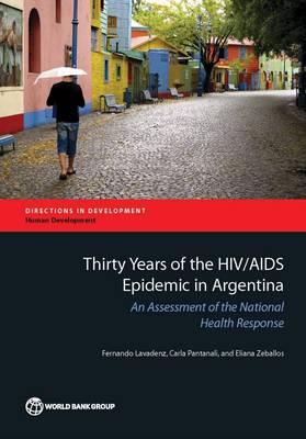 Thirty Years of the HIV/AIDS Epidemic in Argentina: An Assessment of the National Health Response - Directions in Development - Human Development (Paperback)