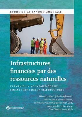 Infrastructures Financees par des Ressources Naturelles: Examen d'un Nouveau Mode de Financement des Infrastructures - World Bank Studies (Paperback)