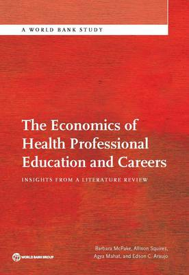 The Economics of Health Professional Education and Careers: Insights from a Literature Review - World Bank Studies (Paperback)