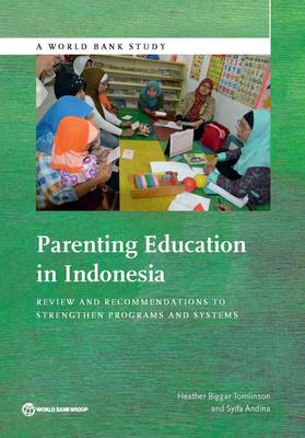 Parenting Education in Indonesia: A Review and Recommendations to Strengthen Program and Systems - World Bank Studies (Paperback)