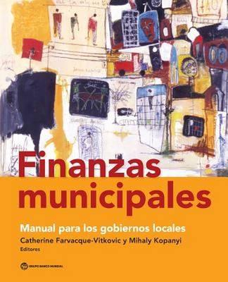Finanzas Municipales: Manual para los Gobiernos Locales (Paperback)
