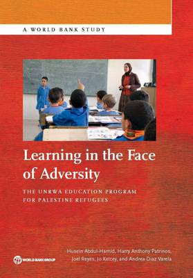 Learning in the face of adversity: the UNRWA Education Progeram for Palestine refugees - World Bank studies (Paperback)