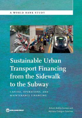 Sustainable urban transport financing from the sidewalk to the subway: capital, operations, and maintenance financing - World Bank studies (Paperback)