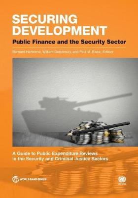 Securing development: public finance and the security sector, a guide to public expenditure reviews in the security and criminal justice sectors (Paperback)