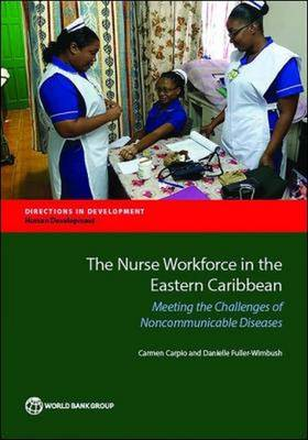 The nurse workforce in the eastern Caribbean: meeting the challenges of noncommunicable diseases - Directions in development (Paperback)