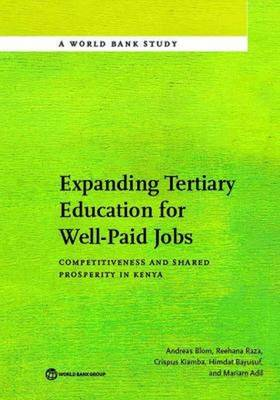 Expanding tertiary education for well-paid jobs: competitiveness and shared prosperity in Kenya - World Bank studies (Paperback)
