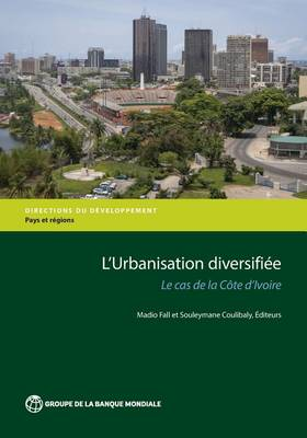 Revue de l'Urbanisation de la Cote d'ivoire: Pour une Urbanisation Diversifiee - Directions in Development - Countries and Regions (Paperback)